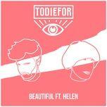 beautiful (single) - todiefor, helen