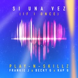 si una vez ((if i once) (spanglish version)) (single) - play-n-skillz, frankie j, becky g, kap-g