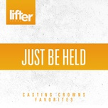 just be held: casting crowns favorites - casting crowns