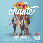 chante (love michel fugain) (single) - kids united