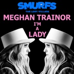 i'm a lady (from smurfs: the lost village) (single) - meghan trainor