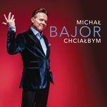 chciałbym (2017) (single) - michal bajor