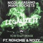 legalize it (tom enzy remix) (single) - nicola fasano, miami rockets, mohombi