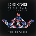 quit you (remixes single) - lost kings, tinashe