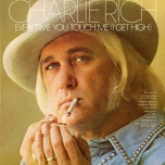 every time you touch me (i get high) - charlie rich