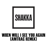 when will i see you again (amtrac remix) (single) - shakka