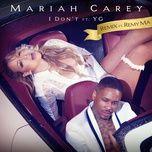 i don't (remix) (single) - mariah carey, remy ma, yg