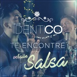 te encontre (version salsa) (single) - duo identico