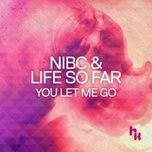 you let me go (single) - nibc, life so far
