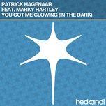 you got me glowing (in the dark) (remixes ep) - patrick hagenaar, marky hartley