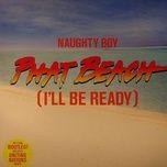 phat beach (i'll be ready) (single) - naughty boy