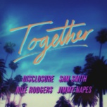 together (single) - sam smith, nile rodgers, disclosure, jimmy napes