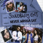 never wanna say (single) - soundbwoy ent.