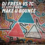 make u bounce (dj fresh vs tc) (radio edit) (single) - dj fresh, tc, little nikki