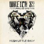 hush little baby (remixes) - wretch 32, ed sheeran