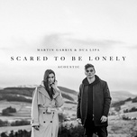 scared to be lonely (acoustic version) (single) - martin garrix, dua lipa