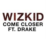 come closer (single) - wizkid, drake