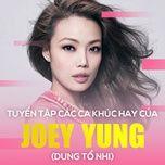 tuyen tap ca khuc hay cua joey yung (dung to nhi) - dung to nhi (joey yung)