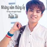 nhung nam thang ay (single) - xuan tai