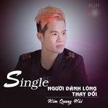 nguoi danh long thay doi (single) - kim quang hai