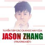 tuyen tap ca khuc hay cua jason zhang (truong kiet) - truong kiet (jason zhang)
