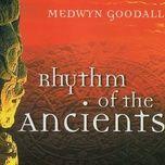rhythm of the ancients - medwyn goodal