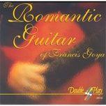 the romantic guitar of francis goya - francis goya