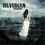 goodbye to yesterday (2010) - silvergun