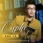 ca phe, anh va anh (single) - hamlet truong