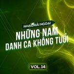 nhac hai ngoai (vol. 14 - nhung danh ca nam khong tuoi) - v.a
