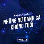 nhac hai ngoai (vol. 13 - nhung nu danh ca khong tuoi) - v.a