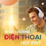 nhac chuong dien thoai hot 2017 - v.a