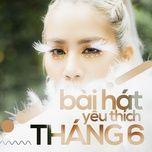 bai hat yeu thich thang 06/2017 - v.a