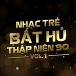 nhac tre bat hu thap nien 90 (vol.1) - v.a