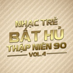 nhac tre bat hu thap nien 90 (vol.4) - v.a