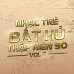 nhac tre bat hu thap nien 90 (vol.5) - v.a