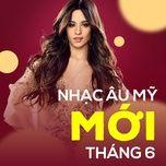nhac au my moi thang 06/2017 - v.a