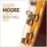 live at bush hall 2007 - gary moore