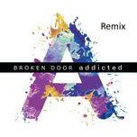 addicted (remix) (single) - broken door