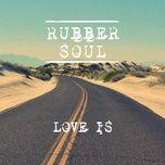 love is (single) - rubber soul