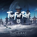 fly away (single) - thefatrat, anjulie