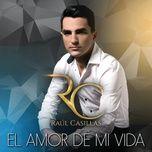 el amor de mi vida (album version) (single) - raul casillas