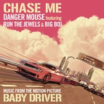 chase me (music from the motion picture baby driver) (single) - danger mouse, run the jewels, big boi