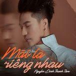 mai la rieng nhau (single) - nguyen dinh thanh tam