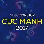 nhac nonstop cuc manh 2017 - dj