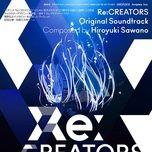 re:creators ost (cd1) - hiroyuki sawano