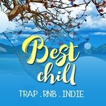 best chill trap, rnb, indie - v.a