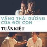 vang thai duong cua doi con (single) - tuan kiet