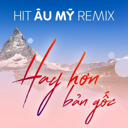 Hit Âu Mỹ Remix Hay Hơn Bản Gốc