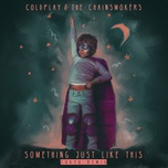 something just like this (tokyo remix) (single) - coldplay, the chainsmokers